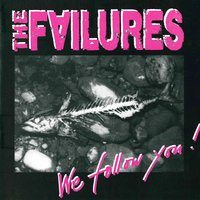 We Follow You — The Failures