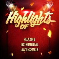 Highlights of Relaxing Instrumental Jazz Ensemble — Relaxing Instrumental Jazz Ensemble