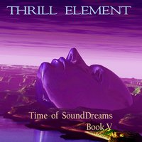 Time of SoundDreams, Book V — Thrill Element