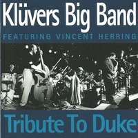 Tribute to Duke — Vincent Herring, Kluvers Big Band