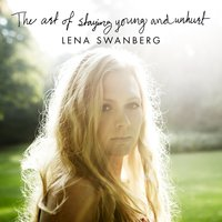 The Art of Staying Young and Unhurt — Lena Swanberg