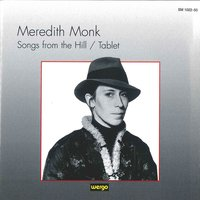 Monk: Songs from the Hill / Tablet — Meredith Monk