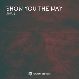 Show You The Way — Sivan