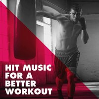 Hit Music for a Better Workout — Pop Hits, Cardio Workout, Xtreme Cardio Workout