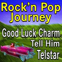 Rock'n Pop Journey Good Luck Charm Tell Him Telstar — Elvis Presley, Sam Cooke, The Four Seasons, Bobby Vee, The Exciters