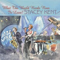 What the World Needs Now Is Love — Stacey Kent