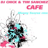 Cafe — Dj Chick & Tim Sanchez