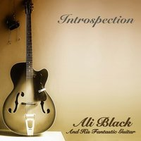 Introspection — Ali Black and His Fantastic Guitar