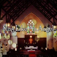 Sing Like An Angel — Praise and Worship