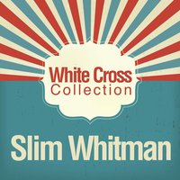 White Cross Collection — Slim Whitman