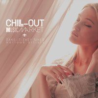Chill-Out Music Market (Take-It-Easy Tunes) — сборник
