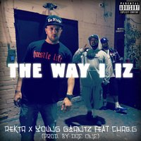 The Way I Iz — Young Giantz, Rekta, Chag. G