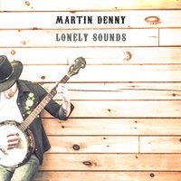 Lonely Sounds — Martin Denny