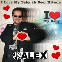 I Love My Baby Äh Beer Hitmix — PS Alex