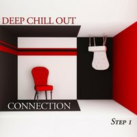 Deep Chill Out Connection Step 1 - Deep House & Chill Out Selection — сборник