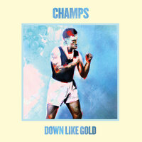Down Like Gold — Champs
