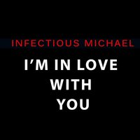 I'm in Love with You — Infectious Michael