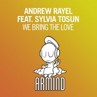 We Bring The Love — Andrew Rayel, Sylvia Tosun