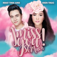 I Miss You So Much — Nhật Tinh Anh