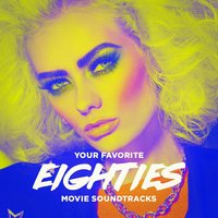 Your Favorite Eighties Movie Soundtracks — 80s Movie Soundtracks