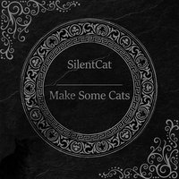 Make Some Cats — SilentCat