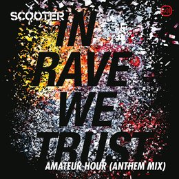 In Rave We Trust - Amateur Hour — Scooter