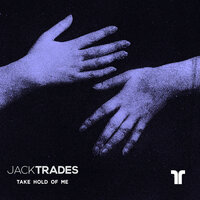 Take Hold Of Me — Jack Trades