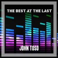 The Best At The Last — John Toso