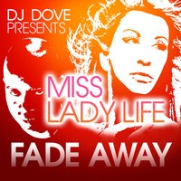 Fade Away — DJ Dove, DJ Dove & Ms. Ladylife