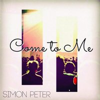 Come to Me — Simon Peter