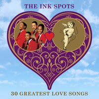 30 Greatest Love Songs — The Ink Spots