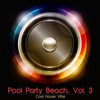 Pool Party Beach, Vol. 3 - Cool House Vibe — сборник