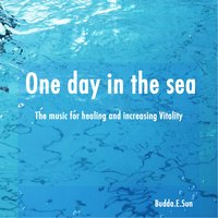 One Day in the Sea — Buddha E.Sun, Buddha Sun