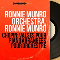 Chopin: Valses pour piano arrangées pour orchestre — Фредерик Шопен, Ronnie Munro Orchestra, Ronnie Munro