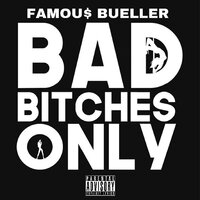 Bad Bitches Only — Famou$ Bueller
