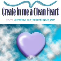 Create in Me a Clean Heart (Psalm 51) — Jody Abboud and The New Song Kids Choir