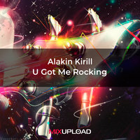 U Got Me Rocking — Alakin Kirill