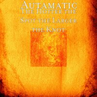The Hotter the Spot the Larger the Knot — Autamatic