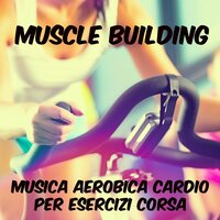 Muscle Building - Musica Aerobica Cardio per Esercizi e Corsa, Suoni Minimal Deep House Techno — Running Songs Workout Music Club & Ultimate Dance Hits & Nordic Walking Sports Music Dj, Ultimate Dance Hits, Running Songs Workout Music Club, Nordic Walking Sports Music Dj
