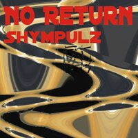No Return — Shympulz
