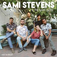 And I'm Right — Sami Stevens and the Man I Love