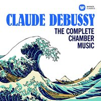 Debussy: The Complete Chamber Music — Клод Дебюсси