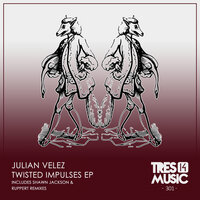 TWISTED IMPULSES EP — Julian Velez