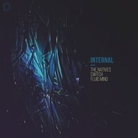 The Natives / Switch / Fluid Mind — Internal