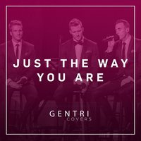 Just the Way You Are — Gentri