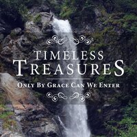 Timeless Treasures: Only By Grace Can We Enter — Elevation