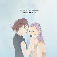 Monday Morning — Em Possible