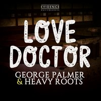 Love Doctor — Heavy Roots, George Palmer