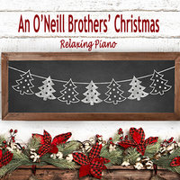 An O'Neill Brothers' Christmas - Relaxing Piano — Wedding Music Experts: The O'Neill Brothers, Christmas Music