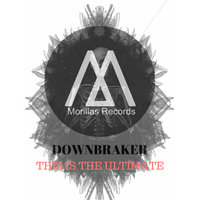 This Is The Ultimate — Downbraker